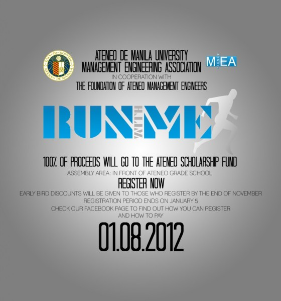 Run with ME poster, a fun run to raise funds for the Ateneo College Scholarship Fund, sponsored by  the John Gokongwei School of Management (JGSOM), in partnership with the Management Engineering Association (MEA) and Foundation of Ateneo Management Engineering (FAME).